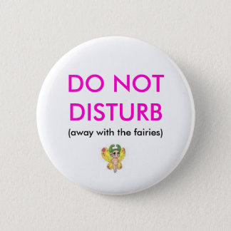 DO NOT DISTURB, (away with the fairies) Pinback Button