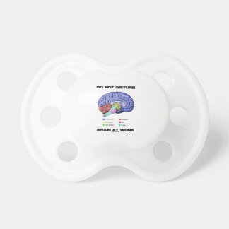 Do Not Disturb Brain At Work (Anatomical Humor) Pacifiers