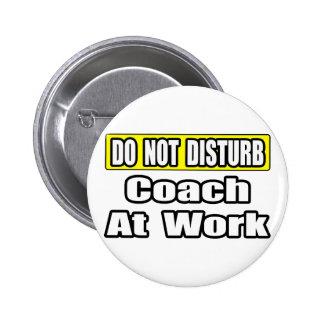 Do Not Disturb...Coach At Work Pinback Button