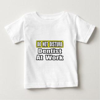 Do Not Disturb...Dentist At Work Baby T-Shirt