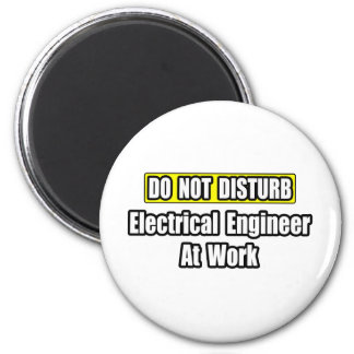Do Not Disturb...Electrical Engineer At Work 2 Inch Round Magnet