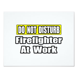 Do Not Disturb...Firefighter At Work 4.25x5.5 Paper Invitation Card