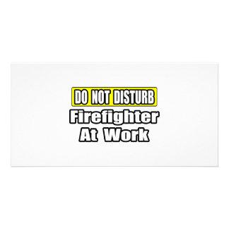 Do Not Disturb...Firefighter At Work Photo Card