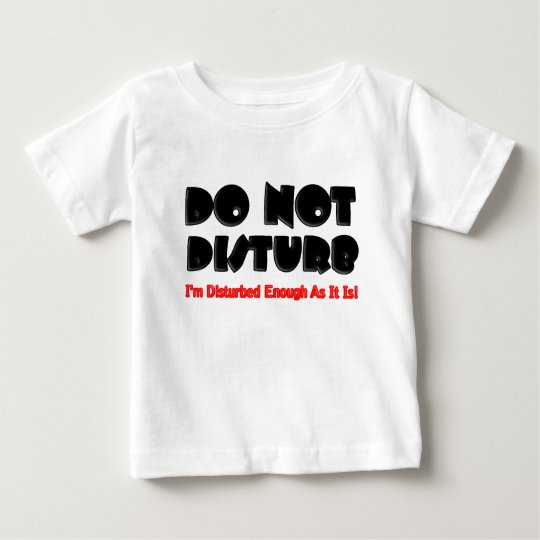 Do Not Disturb - Funny Baby T-Shirt