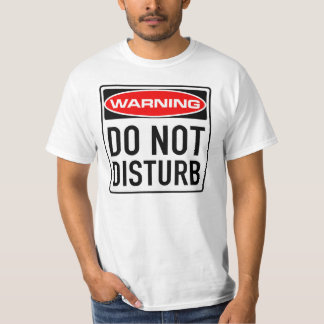 Do Not Disturb Funny Warning Road Sign Tee Shirt