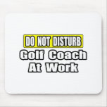 Do Not Disturb...Golf Coach At Work Mouse Pad