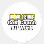 Do Not Disturb...Golf Coach At Work Classic Round Sticker