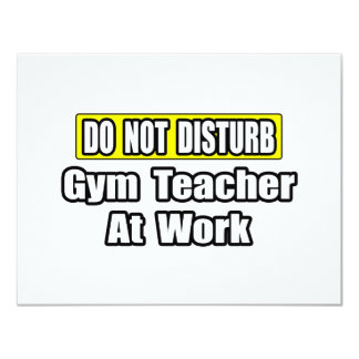 Do Not Disturb...Gym Teacher At Work 4.25x5.5 Paper Invitation Card