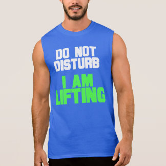 Do Not Disturb I Am Lifting Sleeveless Shirt