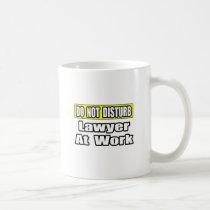 Do Not Disturb...Lawyer At Work Coffee Mugs