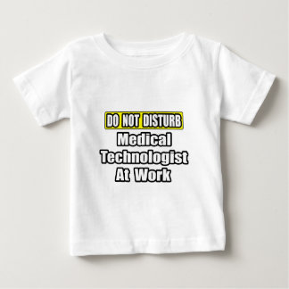 Do Not Disturb...Medical Technologist at Work Baby T-Shirt