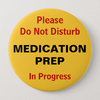 Do not disturb Medication Preparation Pinback Button
