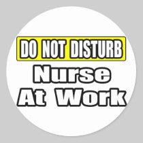 Do Not Disturb...Nurse At Work Stickers