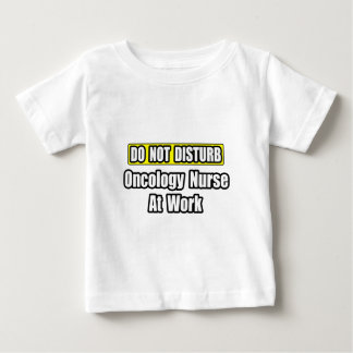 Do Not Disturb...Oncology Nurse at Work Baby T-Shirt