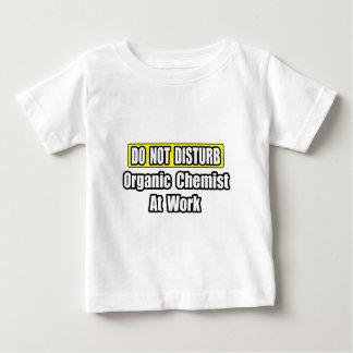 Do Not Disturb...Organic Chemist At Work Baby T-Shirt