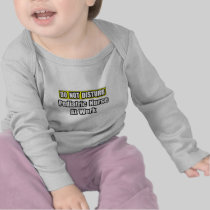Do Not Disturb...Pediatric Nurse at Work T Shirt