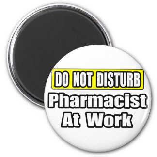 Do Not Disturb...Pharmacist At Work 2 Inch Round Magnet