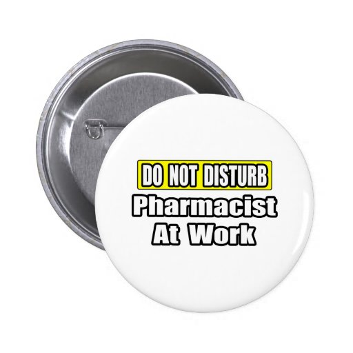 Do Not Disturb...Pharmacist At Work Pinback Button