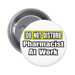 Do Not Disturb...Pharmacist At Work Pins