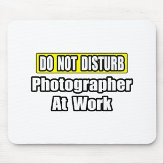 Do Not Disturb...Photographer At Work Mouse Pad