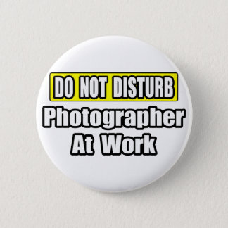 Do Not Disturb...Photographer At Work Pinback Button