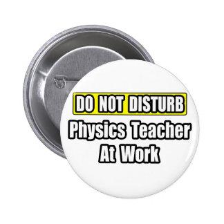 Do Not Disturb...Physics Teacher At Work Pinback Button