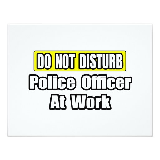 Do Not Disturb...Police Officer At Work 4.25x5.5 Paper Invitation Card