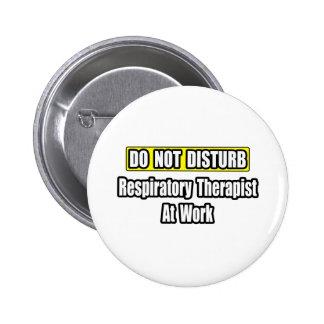 Do Not Disturb...Respiratory Therapist At Work 2 Inch Round Button