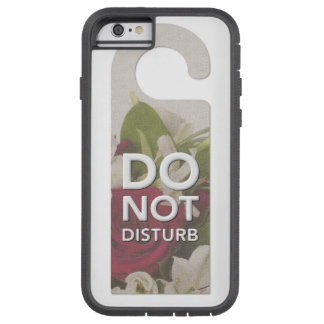 Do Not Disturb Roses and Lilly Bouquet Saying Tough Xtreme iPhone 6 Case