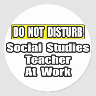 Do Not Disturb...Social Studies Teacher at Work Classic Round Sticker