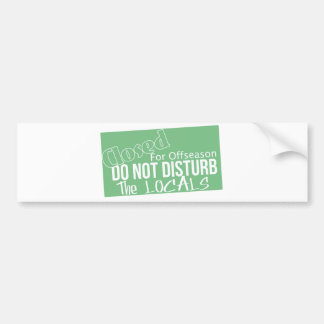 do not disturb the locals bumper sticker
