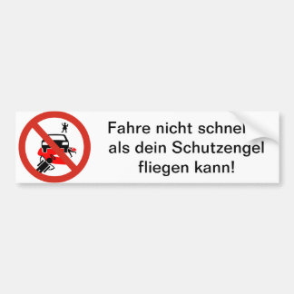 Do not drive faster than your guardian angel…. car bumper sticker