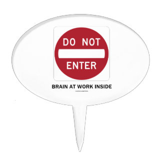 Do Not Enter Brain At Work Inside (Sign Humor) Cake Topper
