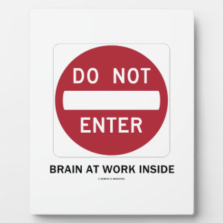 Do Not Enter Brain At Work Inside (Sign Humor) Plaque