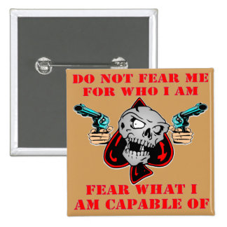 Do Not Fear Who I Am Fear What I Am Capable Of Button