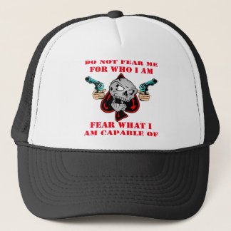 Do Not Fear Who I Am Fear What I Am Capable Of Trucker Hat