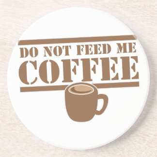 Do not feed me COFFEE!!! Coaster