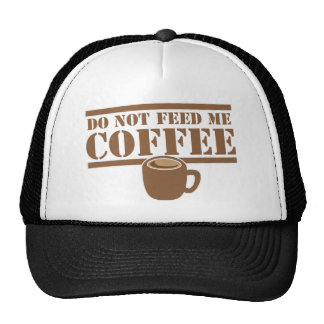 Do not feed me COFFEE Trucker Hat
