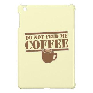 Do not feed me COFFEE!!! iPad Mini Cases