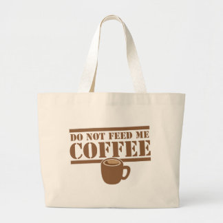 Do not feed me COFFEE!!! Large Tote Bag