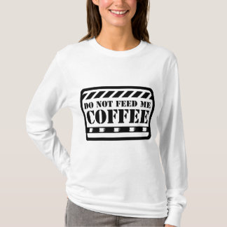 Do Not Feed Me Coffee T-Shirt