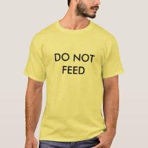 """Do Not Feed"" T-Shirt"