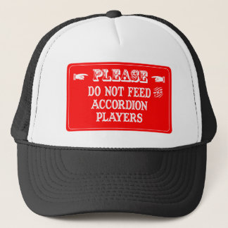Do Not Feed The Accordion Players Trucker Hat