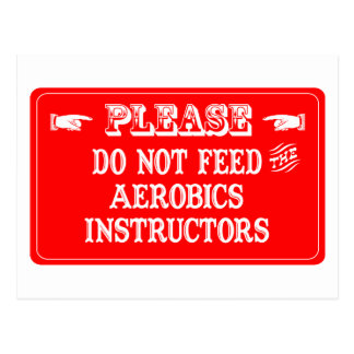 Do Not Feed The Aerobics Instructors Postcard