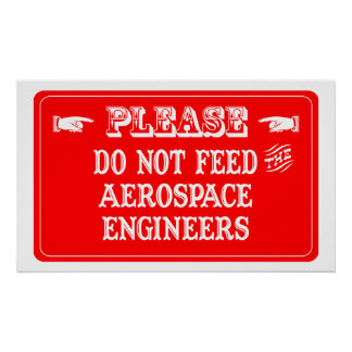 Do Not Feed The Aerospace Engineers Poster