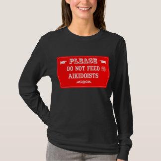 Do Not Feed The Aikidoists T-Shirt