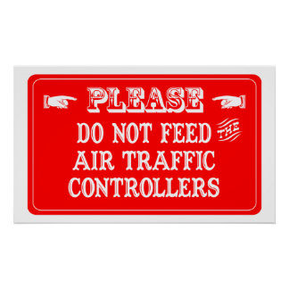Do Not Feed The Air Traffic Controllers Poster