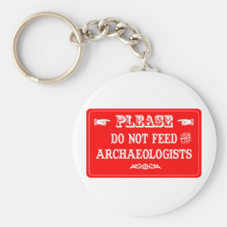 Do Not Feed The Archaeologists Basic Round Button Keychain