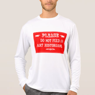Do Not Feed The Art Historians T-shirt