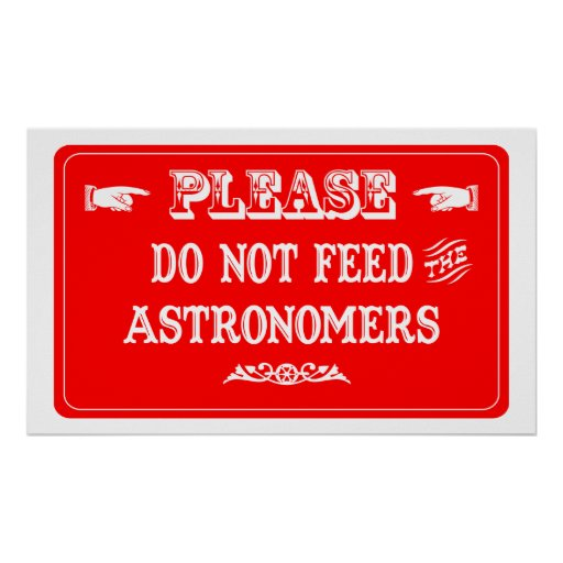 Do Not Feed The Astronomers Print